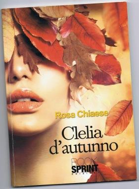 Rosa Chianese, Clelia d'autunno, Book Sprint Edizioni (13€)